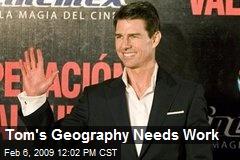 Tom's Geography Needs Work