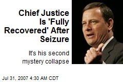 Chief Justice Is 'Fully Recovered' After Seizure