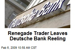 Renegade Trader Leaves Deutsche Bank Reeling