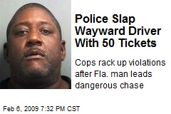 Police Slap Wayward Driver With 50 Tickets
