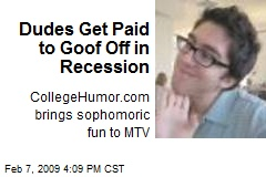 Dudes Get Paid to Goof Off in Recession