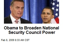 Obama to Broaden National Security Council Power