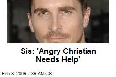 Sis: 'Angry Christian Needs Help'