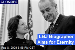 LBJ Biographer Aims for Eternity