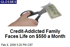 Credit-Addicted Family Faces Life on $550 a Month