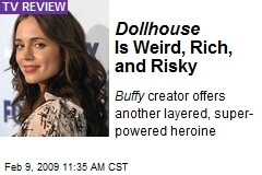 Dollhouse Is Weird, Rich, and Risky