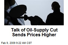 Talk of Oil-Supply Cut Sends Prices Higher