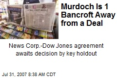 Murdoch Is 1 Bancroft Away from a Deal