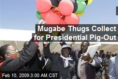 Mugabe Thugs Collect for Presidential Pig-Out
