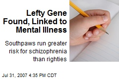 Lefty Gene Found, Linked to Mental Illness