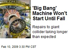 'Big Bang' Machine Won't Start Until Fall