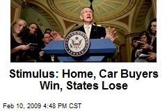 Stimulus: Home, Car Buyers Win, States Lose