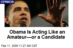 Obama Is Acting Like an Amateur—or a Candidate
