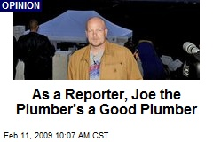 As a Reporter, Joe the Plumber's a Good Plumber