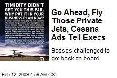 Go Ahead, Fly Those Private Jets, Cessna Ads Tell Execs