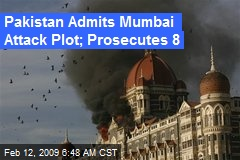 Pakistan Admits Mumbai Attack Plot; Prosecutes 8