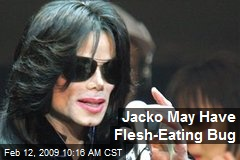 Jacko May Have Flesh-Eating Bug
