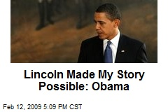Lincoln Made My Story Possible: Obama