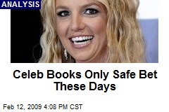 Celeb Books Only Safe Bet These Days