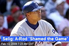 Selig: A-Rod 'Shamed the Game'
