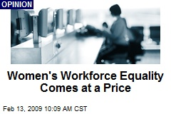 Women's Workforce Equality Comes at a Price