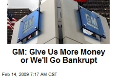 GM: Give Us More Money or We'll Go Bankrupt