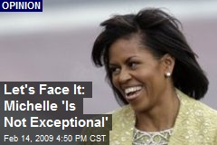 Let's Face It: Michelle 'Is Not Exceptional'