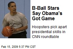 B-Ball Stars Say Obama's Got Game