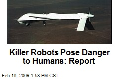 Killer Robots Pose Danger to Humans: Report