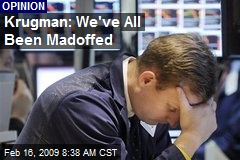 Krugman: We've All Been Madoffed