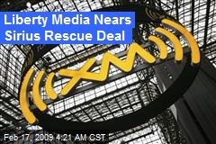 Liberty Media Nears Sirius Rescue Deal