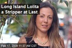 Long Island Lolita a Stripper at Last