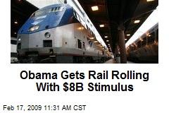 Obama Gets Rail Rolling With $8B Stimulus