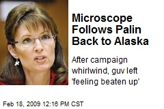 Microscope Follows Palin Back to Alaska
