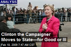 Clinton the Campaigner Moves to State—for Good or Ill