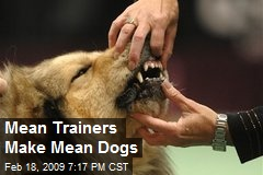 Mean Trainers Make Mean Dogs