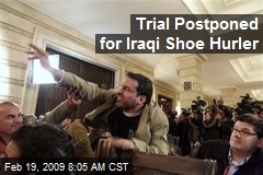 Trial Postponed for Iraqi Shoe Hurler
