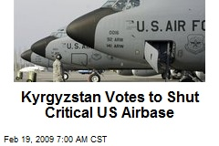 Kyrgyzstan Votes to Shut Critical US Airbase