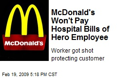 McDonald's Won't Pay Hospital Bills of Hero Employee
