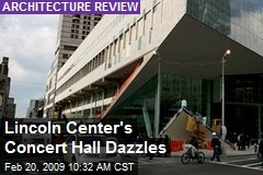 Lincoln Center's Concert Hall Dazzles