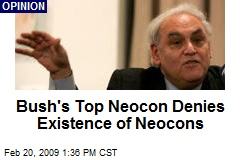 Bush's Top Neocon Denies Existence of Neocons