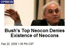 Bush's Top Neocon Denies Existence of Neocons