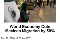 World Economy Cuts Mexican Migration by 50%