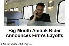 Big-Mouth Amtrak Rider Announces Firm's Layoffs