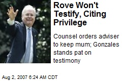 Rove Won't Testify, Citing Privilege