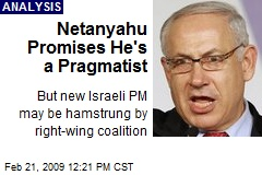 Netanyahu Promises He's a Pragmatist
