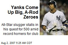 Yanks Come Up Big, A-Rod Zeroes