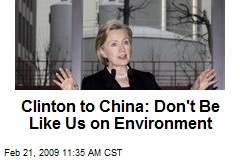 Clinton to China: Don't Be Like Us on Environment