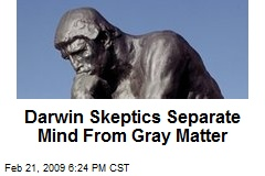 Darwin Skeptics Separate Mind From Gray Matter