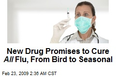 New Drug Promises to Cure All Flu, From Bird to Seasonal